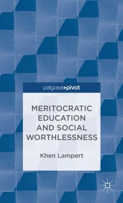 Meritocratic Education and Social Worthlessness By Lampert, Khen